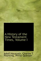 A History of the New Testament Times, Volume I