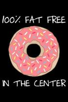 100% fat free in the center