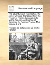 The Adventures of Telemachus, the Son of Ulysses. Translated from the French of Francis Salignac de La Mothe-Fenelon, Archbishop of Cambray. by Percival Proctor. M.A. Volume 2 of 2
