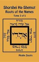 Shorshei Ha-Shemot - Roots of the Names - Tome 3 of 5