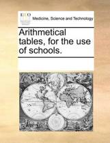 Arithmetical Tables, for the Use of Schools.