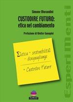CUSTODIRE FUTURO: etica nel cambiamento