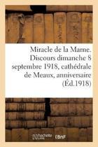 Miracle de la Marne. Discours Prononc� Le Dimanche 8 Septembre 1918 En La Cath�drale de Meaux