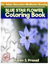 BLUE STAR FLOWER Coloring book for Adults Relaxation Meditation Blessing: Sketches Coloring Book Grayscale pictures