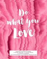 Do What You Love Undated Teacher Planner, 12 Blank Months