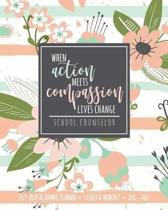 When Action Meets Compassion Lives Change School Counselor 2019-2020 Academic Planner Weekly & Monthly Aug-July