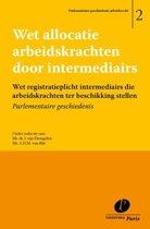 Parlementaire geschiedenis arbeidsrecht 2 - Wet allocatie arbeidskrachten door intermediairs