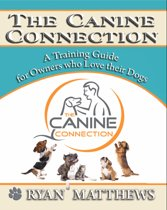 The Canine Connection: A Training Guide for Owners who Love their Dogs