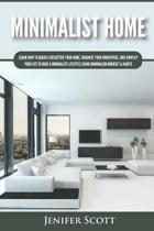 Minimalist Home: Learn How to Quickly Declutter Your Home, Organize Your Workspace, and Simplify Your Life to Have a Minimalist Lifesty