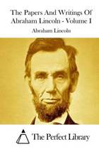 The Papers and Writings of Abraham Lincoln - Volume I