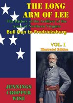 The Long Arm of Lee: The History of the Artillery of the Army of Northern Virginia, Volume 1