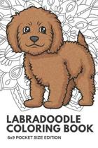 Labradoodle Coloring Book 6X9 Pocket Size Edition: Notebook And Journal With Black And White Art Work For Mindfulness and Inspirational Coloring. Also