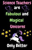 Science Teachers Are Fabulous & Magical Unicorn Only Better