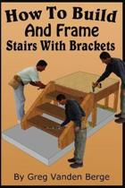 How To Build And Frame Stairs With Brackets