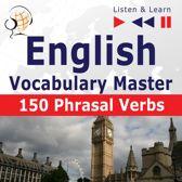 English Vocabulary Master: 150 Phrasal Verbs (Proficiency Level: Intermediate / Advanced B2-C1 – Listen & Learn)