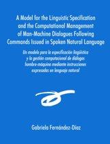 Un Modelo Para La Especificacisn Ling]mstica y La Gestisn Computacional de Dialogos Hombre-Maquina Mediante Instrucciones Expresadas En Lenguaje Natu