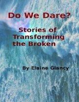 Do We Dare? - Stories of Transforming the Broken