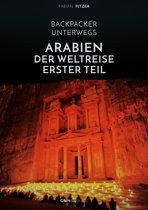Backpacker unterwegs: Arabien - Der Weltreise erster Teil: Ägypten, Jordanien und Syrien
