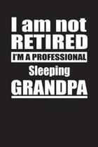 I Am Not Retired I'm A Professional Sleeping Grandpa