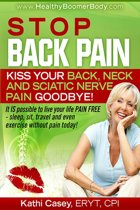 Stop Back Pain! Kiss Your Back, Neck and Sciatic Nerve Pain Goodbye!