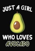 Just a Girl Who Loves Avocado: Journal / Notebook Gift For Girls, Blank Lined 109 Pages, Avocado Lovers perfect Christmas & Birthday Or Any Occasion