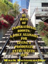 81 Days of Inspirational Boosts: A Daily Allegory for Living a Passionate Enthusiastic Life