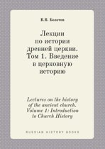 Lectures on the History of the Ancient Church. Volume 1