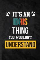 It's an Idris Thing You Wouldn't Understand: Practical Blank Lined Notebook/ Journal For Personalized Idris, Favorite First Name, Inspirational Saying