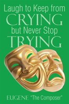 Laugh to Keep from Crying but Never Stop Trying