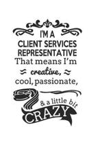 I'm A Client Services Representative That Means I'm Creative, Cool, Passionate & A Little Bit Crazy