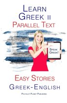 Learn Greek II - Parallel Text - Easy Stories (Greek - English)
