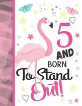 5 And Born To Stand Out: Flamingo Journal For To Do Lists And To Write In - Cute Pink Flamingo Gift For Girls Age 5 Years Old - Blank Lined Wri