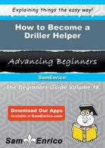 How to Become a Driller Helper