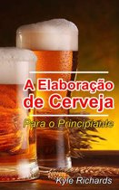 A Elaboração de Cerveja - Para o Principiante