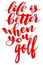 Life Is Better When You Golf