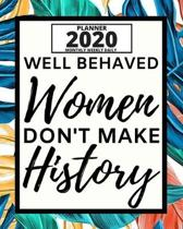 Well Behaved Women Don't Make History: 2020 Planner For Feminist, 1-Year Daily, Weekly And Monthly Organizer With Calendar, Great Gift Idea For Christ
