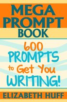 Mega Prompt Book: 600 Prompts To Get You Writing