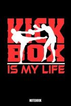 Kick-Box Is My Life Notebook: Kickboxing Workout Log Book I Bodybuilding Journal for the Gym I Track your Progress, Cardio and Weight Lifting 6x9 Pa