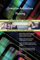Enterprise Architecture Planning a Complete Guide - 2020 Edition