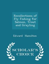 Recollections of Fly Fishing for Salmon, Trout and Grayling - Scholar's Choice Edition