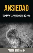 Ansiedad: Superar La Ansiedad En 30 Días