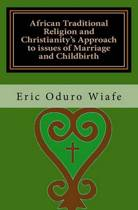 African Traditional Religion and Christianity's Approach to Issues of Marriage and Childbirth
