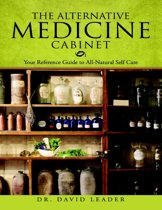 The Alternative Medicine Cabinet: Your Reference Guide to All- Natural Self Care