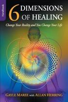 6 Dimensions of Healing - Handbook - Change Your Reality and You Change Your Life