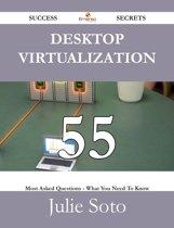 Desktop Virtualization 55 Success Secrets - 55 Most Asked Questions On Desktop Virtualization - What You Need To Know