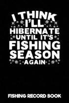 I Think I'll Hibernate Until It's Fishing Season Again Fishing Record Book
