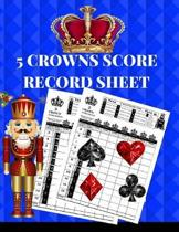 5 Crowns Score Record Sheet: A Blue Personal Large Scoring Card Pads, Log Book Keeper, Organizer, Tracker of Five Crowns Game Playing Deck Cards; 1