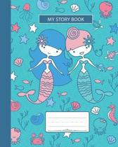 My Story Book: Composition Notebook, Grades K-2 and 3, Story Paper For Primary School Girls Who Love Mermaids and Ocean Animals, Wide