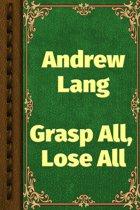 Grasp All, Lose All