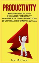Productivity: Improving Productivity: Increasing Productivity: Discover How To Mastermind Your Life For Peak Performance Success